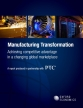 Manufacturing Transformation: Achieving competitive advantage in a changing global marketplace